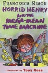 Horrid Henry & the Mega-Mean Time Machine by F.Simon