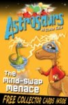 The Mind-swap Menace (Astrosaurs 4) by Steve Cole