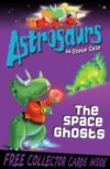 The Space Ghosts (Astrosaurs 6) by Steve Cole