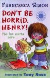 Don't be Horrid Henry by Francesca Simon