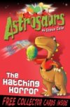 The Hatching Horror (Astrosaurs 2) by Steve Cole