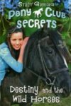 Destiny and the Wild Horses (Pony Club Secrets 3) by Stacy Gregg