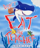 Don't Eat the Teacher by Nick Ward