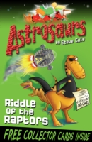 Riddle of the Raptors (Astrosaurs 1) by Steve Cole [978-1849411493]