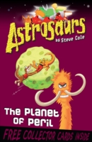 The Planet Of Peril (Astrosaurs 9) by Steve Cole