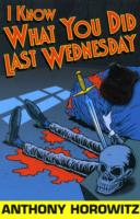 I Know What You Did Last Wednesday by Anthony Horowitz [9 781406 308501]