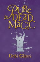 Pure Dead Magic ( Pure Dead Bk 1 ) by Debi Gliori